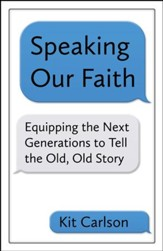 Speaking Our Faith - Equipping the Next Generations to Tell the Old, Old Story