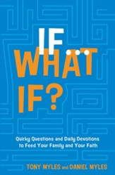 If...What If? Quirky Questions & Daily Devotions to Feed Your Family & Your Faith