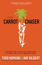 The Carrot Chaser: 4 Truths for Living Out Your Faith at Home and in the Marketplace / Digital original - eBook