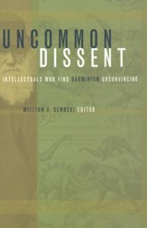 Uncommon Dissent: Intellectuals Who Find Darwinism Unconvincing / Digital original - eBook