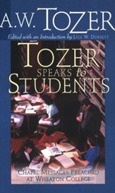 Tozer Speaks to Students: Chapel Messages Preached at Wheaton College / New edition - eBook