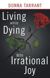 Living while Dying: With Irrational Joy - eBook