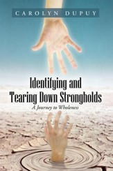 Identifying and Tearing Down Strongholds: A Journey to Wholeness - eBook