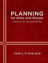 Planning for Rites and Rituals: A Resource for Episcopal Worship: Year C, 2018-2019