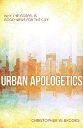 Urban Apologetics: Why the Gospel is Good News for the City - eBook
