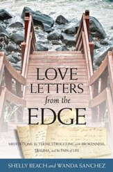 Love Letters from the Edge: Meditations for Those Struggling with Brokenness, Trauma, and the Pain of Life - eBook