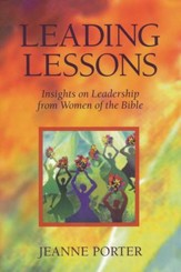 Leading Lessons: Insights on Leadership from Women of the Bible