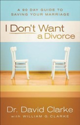I Don't Want a Divorce: A 90 Day Guide to Saving Your Marriage - eBook