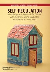 Self Regulation: A Family Systems Approach for Children with Autism, Learning Disabilities, ADHD & Sensory Disorders - eBook