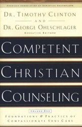 Competent Christian Counseling: Pursuing and Practicing Compassionate Soul Care