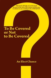 To Be Covered or Not to Be Covered: Should the world see your glory or Gods Glory? - eBook
