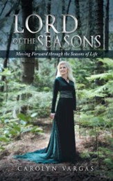 Lord of the Seasons: Moving Forward through the Seasons of Life - eBook