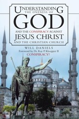 Understanding the Oneness of God and the Conspiracy against Jesus Christ and the Christian Church - eBook