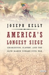 America's Longest Siege: Charleston, Slavery, and the Slow March Toward Civil War - eBook