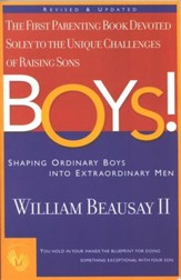 Boys! Shaping Ordinary Boys into Extraordinary Men, Revised and Expanded