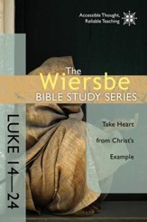 The Wiersbe Bible Study Series: Luke 14-24: Take Heart from Christ's Example - eBook