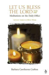 Let Us Bless the Lord, Year One: Advent through Holy Week: Meditations for the Daily Office - eBook