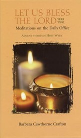 Let Us Bless the Lord, Year Two: Advent through Holy Week: Meditations on the Daily Office - eBook