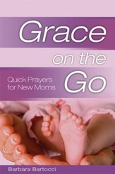 Grace on the Go: Quick Prayers for New Moms: Quick Prayers for New Moms - eBook