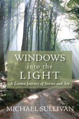 Windows into the Light: A Lenten Journey of Stories and Art - eBook