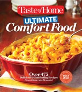 Taste Of Home Ultimate Comfort Food: Over 350 Delicious And Comforting Recipes From Dinners To Desserts