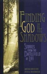 Finding God In the Shadows: Stories from the Battlefield of Life
