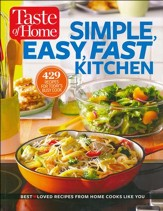 Taste Of Home - Simple, Easy, Fast Kitchen: 429 Recipes for Today's Busy Cook