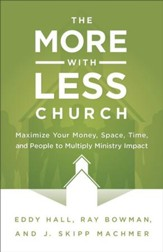 More-with-Less Church, The: Maximize Your Money, Space, Time, and People to Multiply Ministry Impact - eBook