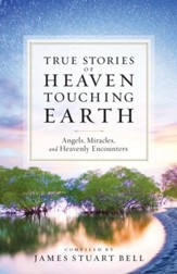 Heaven Touching Earth: True Stories of Angels, Miracles, and Heavenly Encounters - eBook