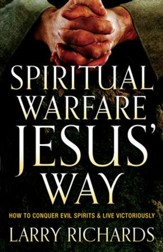 Spiritual Warfare Jesus' Way: How to Conquer Evil Spirits and Live Victoriously - eBook