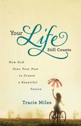 Your Life Still Counts: How God Uses Your Past to Create a Beautiful Future - eBook