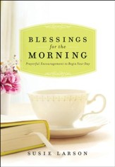 Blessings for the Morning: Prayerful Encouragement to Begin Your Day - eBook