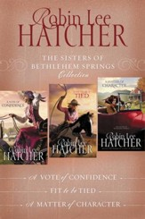 The Sisters of Bethlehem Springs Collection: A Vote of Confidence, Fit to be Tied, A Matter of Character - eBook