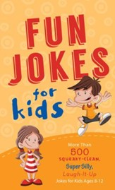 Fun Jokes for Kids: More Than 500 Squeaky-Clean, Super Silly, Laugh-It-Up Jokes for Kids - eBook