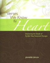 Verses We Know By Heart: Discovering the Details of Familiar New Testament Passages