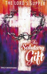 The Salutary Gift: Lent Mediations on the Lord's Supper Devotional