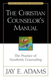 The Christian Counselor's Manual: The Practice of Nouthetic Counseling - eBook
