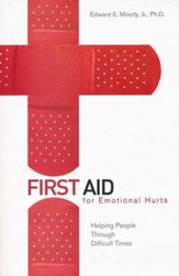 First Aid for Emotional Hurts: Helping People Through Difficult Times