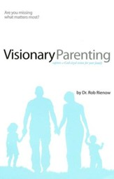 Visionary Parenting: Capture a God-Sized Vision for Your Family