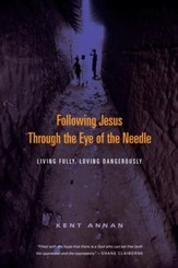 Following Jesus Through the Eye of the Needle: Living Fully, Loving Dangerously - eBook