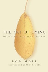 The Art of Dying: Living Fully into the Life to Come - eBook