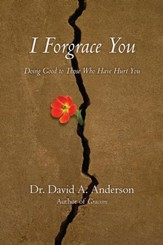 I Forgrace You: Doing Good to Those Who Have Hurt You - eBook