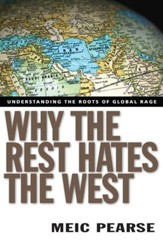 Why the Rest Hates the West: Understanding the Roots of Global Rage - eBook