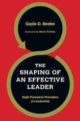 The Shaping of an Effective Leader: Eight Formative Principles of Leadership - eBook