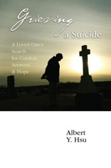 Grieving a Suicide: A Loved One's Search for Comfort, Answers & Hope - eBook