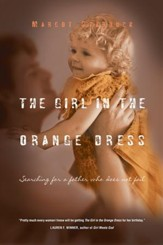 The Girl in the Orange Dress: Searching for a Father Who Does Not Fail - eBook