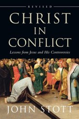 Christ in Conflict: Lessons from Jesus and His Controversies / Revised - eBook