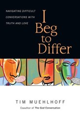 I Beg to Differ: Navigating Difficult Conversations with Truth and Love - eBook