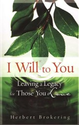 I Will to You: Leaving a Legacy for Those You Love