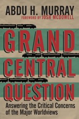 Grand Central Question: Answering the Critical Concerns of the Major Worldviews - eBook